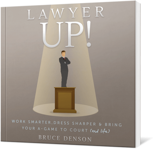 Lawyer Up! Work Smarter, Dress Sharper & Bring Your A Game To Court (and Life)
